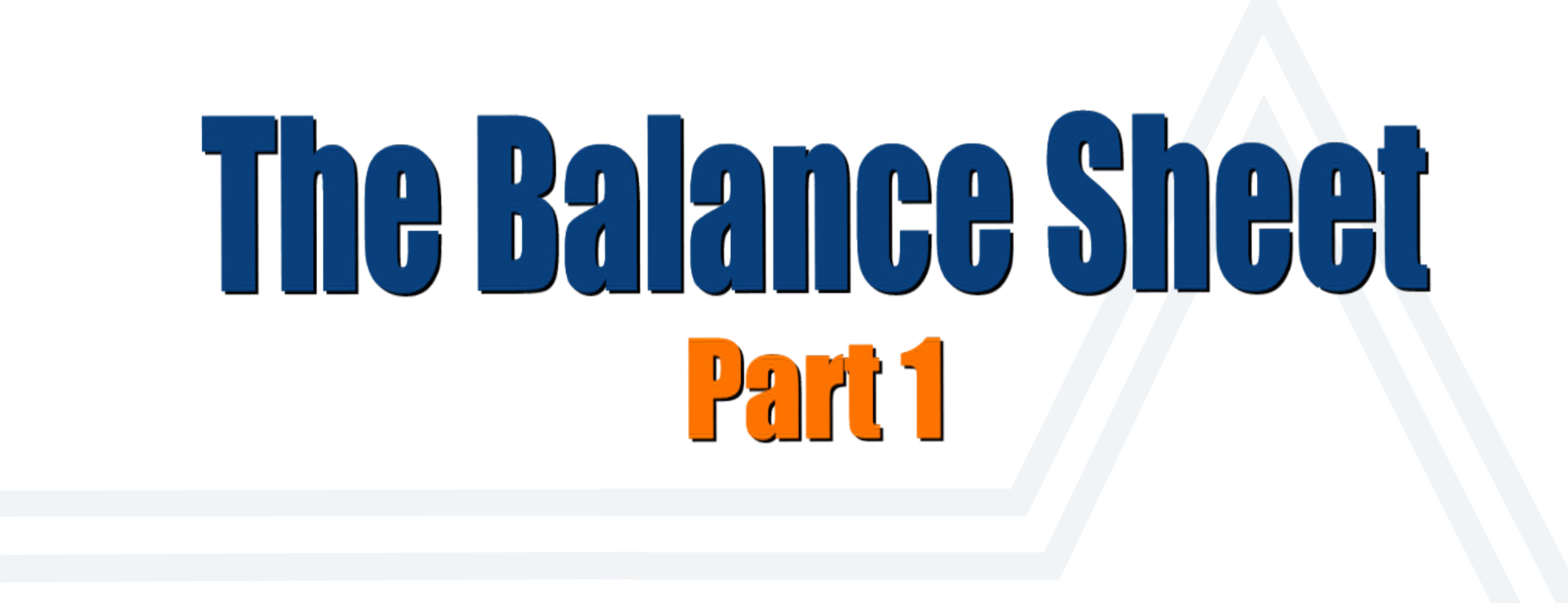 PART 1 – How to read a Balance Sheet like a novel and take control of your journey