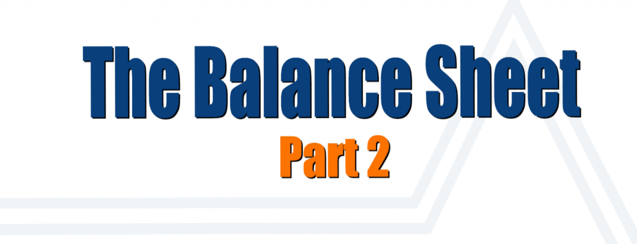 PART 2 – How to read a Balance Sheet like a novel and take control of your journey
